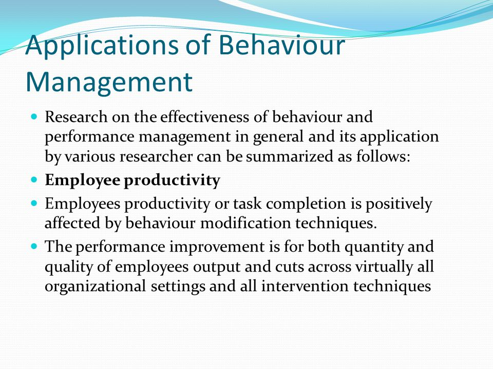 Applications of Behaviour Management Research on the effectiveness of behaviour and performance management in general and its application by various r