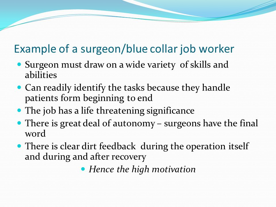 Example of a surgeon/blue collar job worker Surgeon must draw on a wide variety of skills and abilities Can readily identify the tasks because they ha