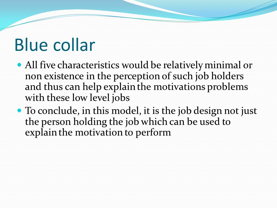 Blue collar All five characteristics would be relatively minimal or non existence in the perception of such job holders and thus can help explain the