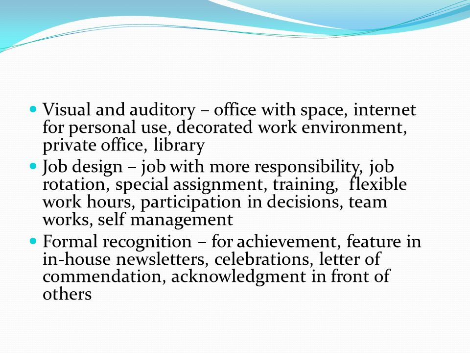Visual and auditory – office with space, internet for personal use, decorated work environment, private office, library Job design – job with more res