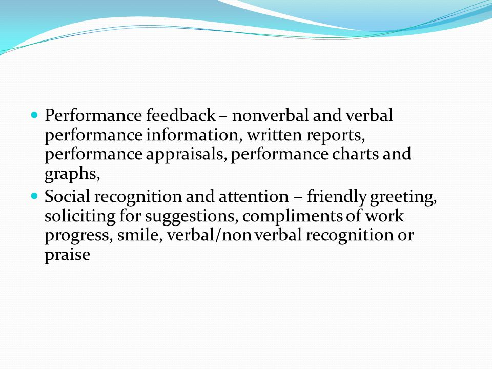 Performance feedback – nonverbal and verbal performance information, written reports, performance appraisals, performance charts and graphs, Social re