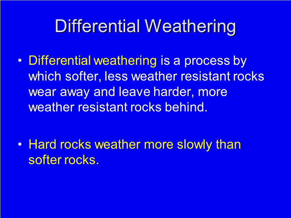 Differential Weathering Differential weathering is a process by which softer, less weather resistant rocks wear away and leave harder, more weather re