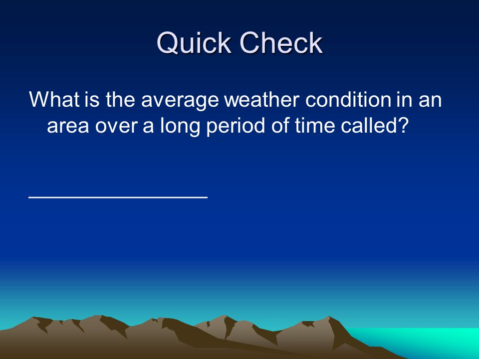 Quick Check What is the average weather condition in an area over a long period of time called? _______________