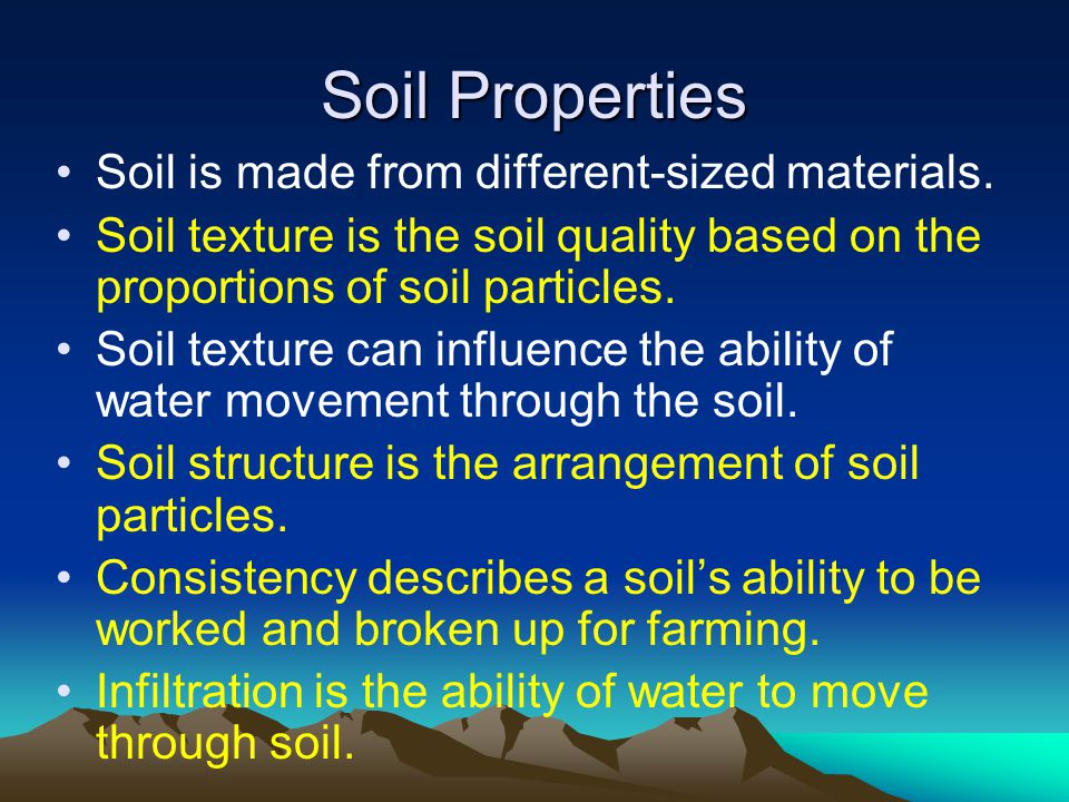 Soil Properties Soil is made from different-sized materials. Soil texture is the soil quality based on the proportions of soil particles. Soil texture