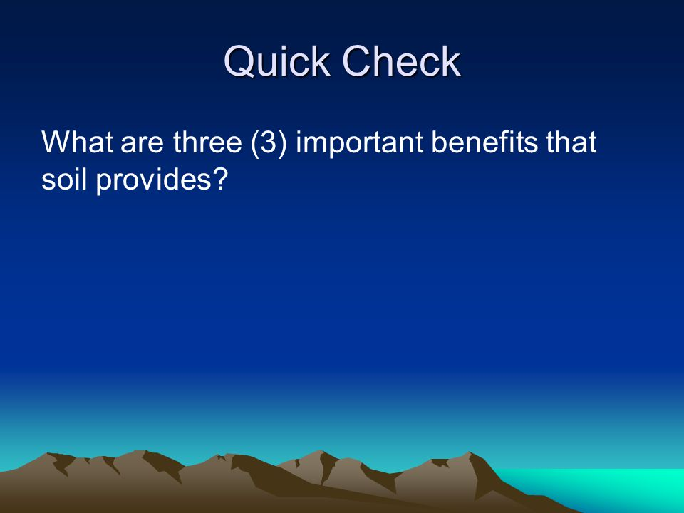 Quick Check What are three (3) important benefits that soil provides?