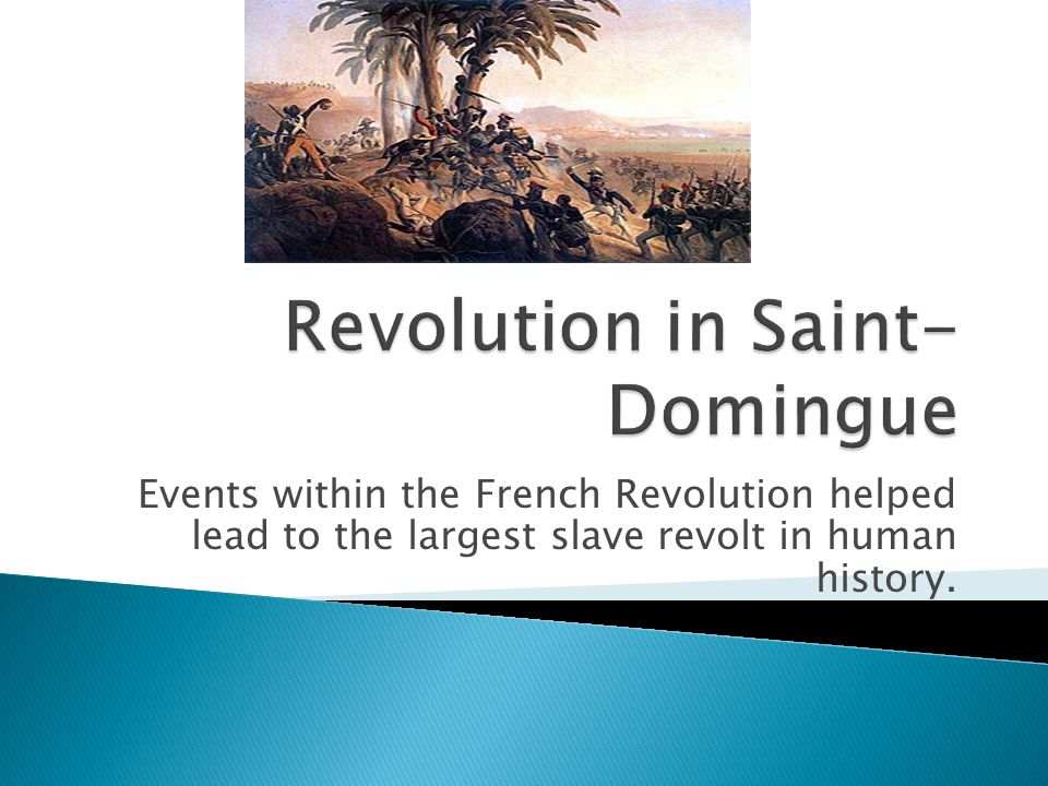 Events within the French Revolution helped lead to the largest slave revolt in human history.