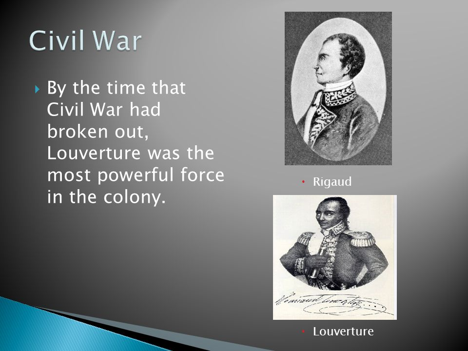  By the time that Civil War had broken out, Louverture was the most powerful force in the colony.