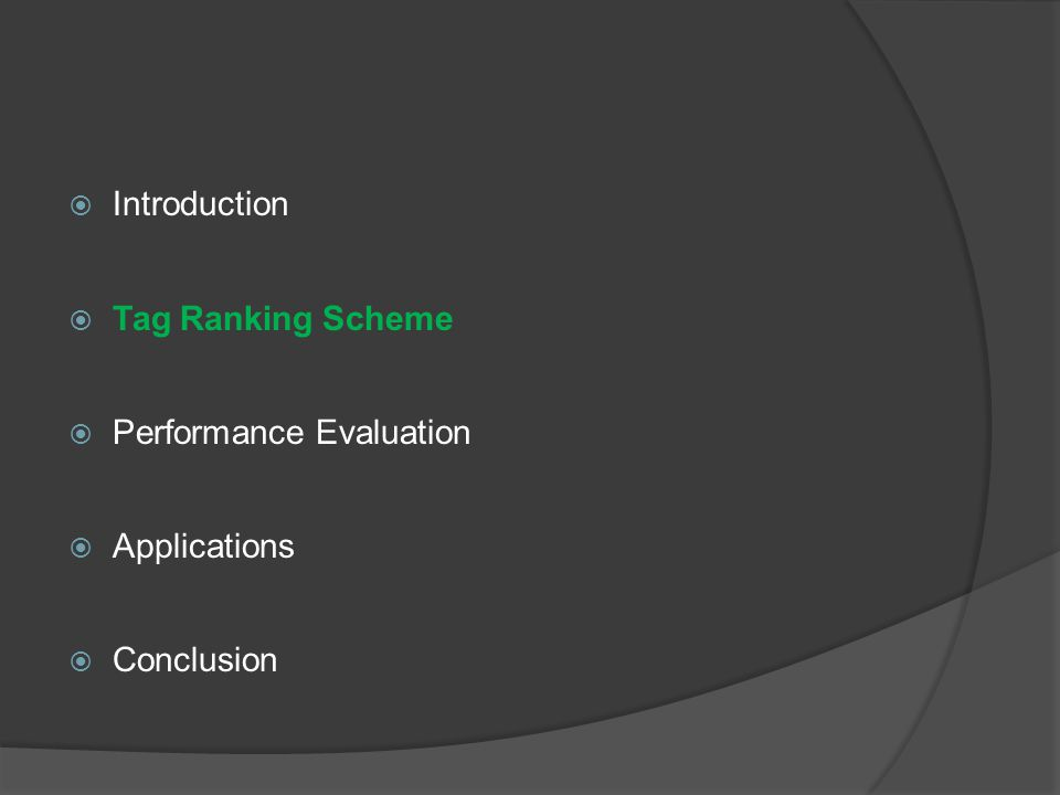  Introduction  Tag Ranking Scheme  Performance Evaluation  Applications  Conclusion
