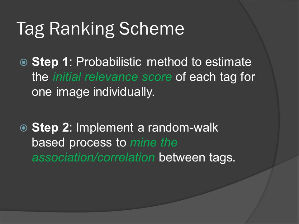 Tag Ranking Scheme  Step 1: Probabilistic method to estimate the initial relevance score of each tag for one image individually.