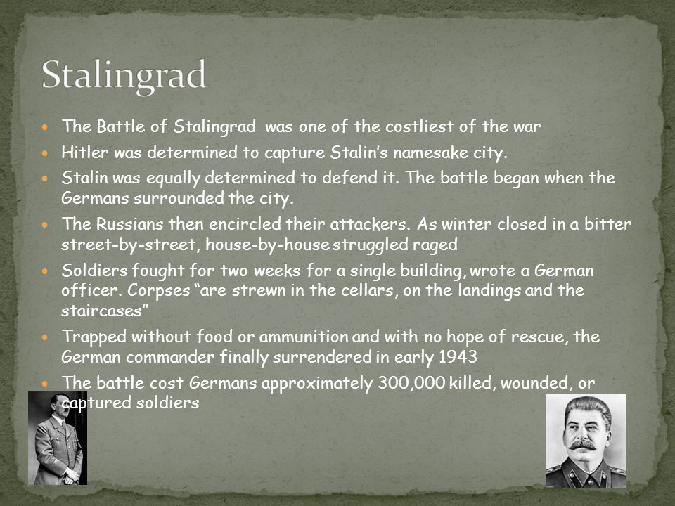 The Battle of Stalingrad was one of the costliest of the war Hitler was determined to capture Stalin's namesake city.