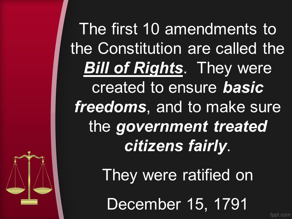 The first 10 amendments to the Constitution are called the Bill of Rights.