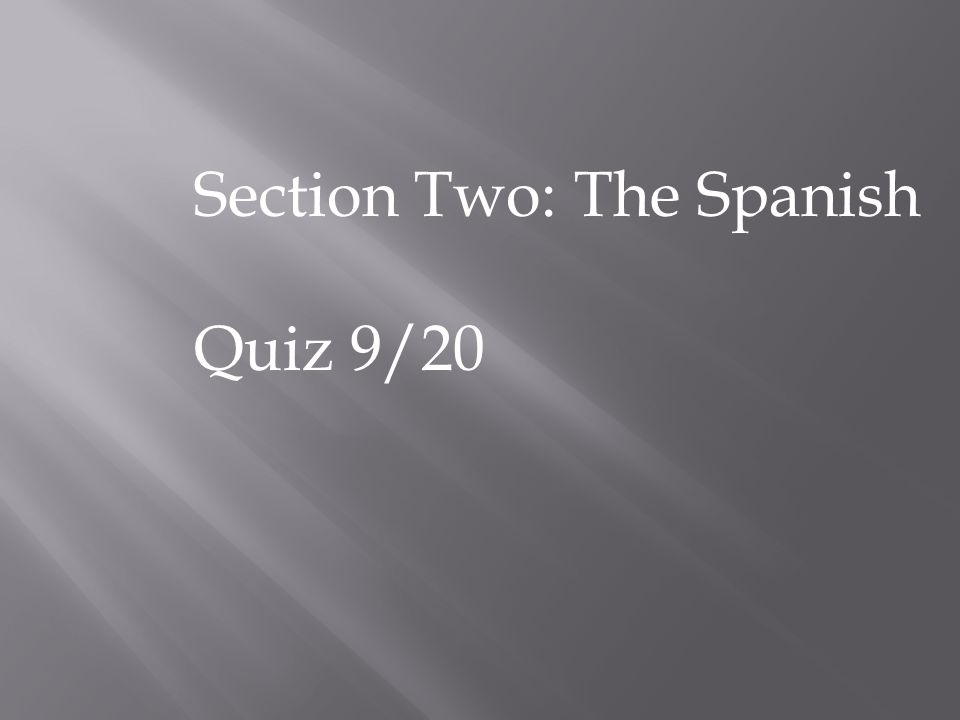 Section Two: The Spanish Quiz 9/20