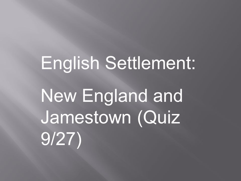English Settlement: New England and Jamestown (Quiz 9/27)
