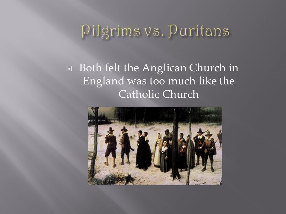  Both felt the Anglican Church in England was too much like the Catholic Church