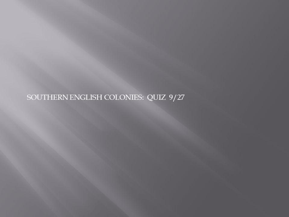 SOUTHERN ENGLISH COLONIES: QUIZ 9/27