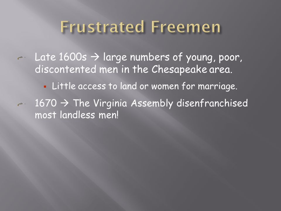 Late 1600s  large numbers of young, poor, discontented men in the Chesapeake area.