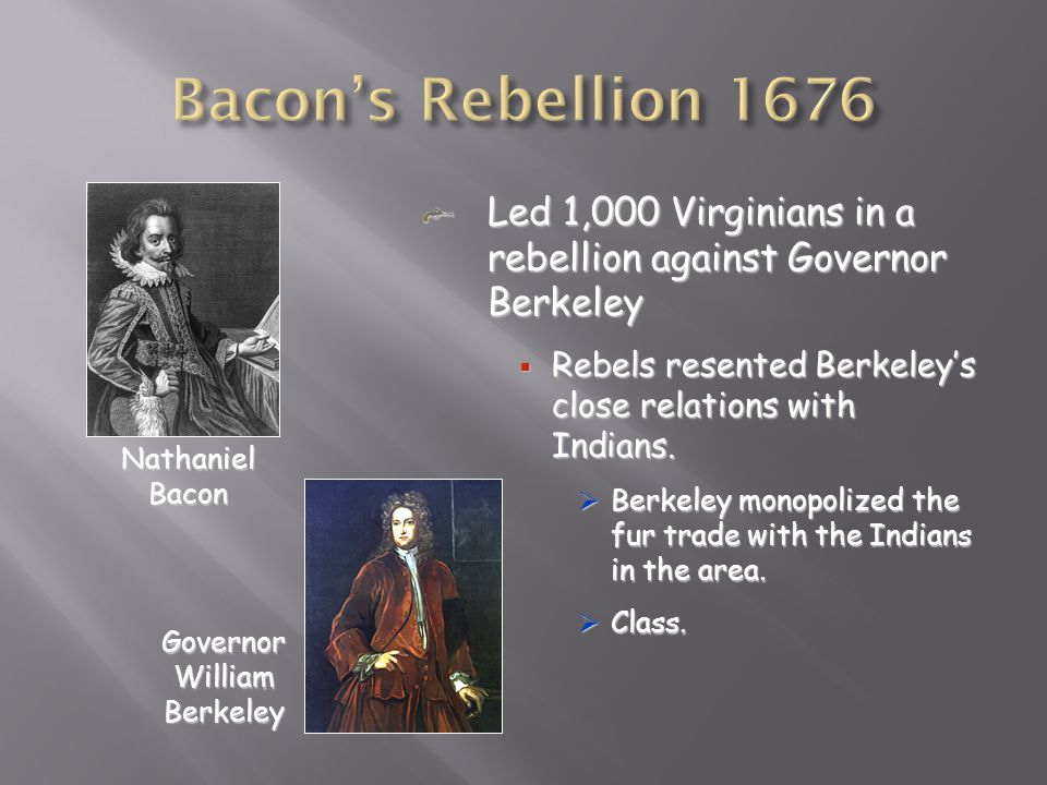 Led 1,000 Virginians in a rebellion against Governor Berkeley  Rebels resented Berkeley's close relations with Indians.