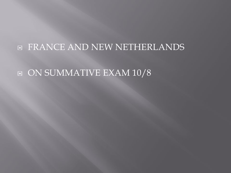  FRANCE AND NEW NETHERLANDS  ON SUMMATIVE EXAM 10/8