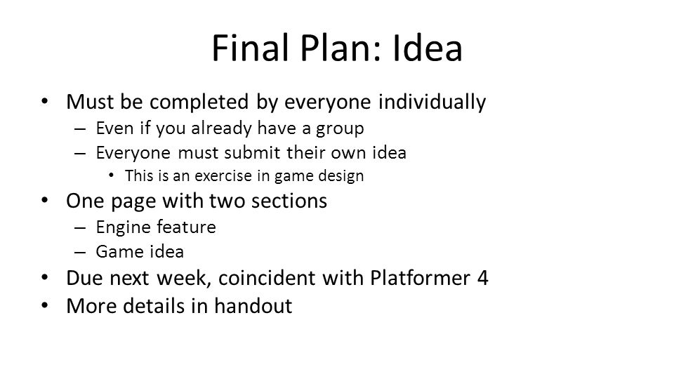 Final Plan: Idea Must be completed by everyone individually – Even if you already have a group – Everyone must submit their own idea This is an exerci