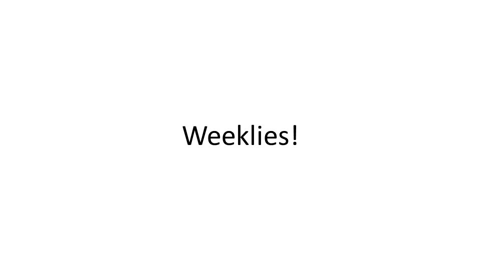 Weeklies!