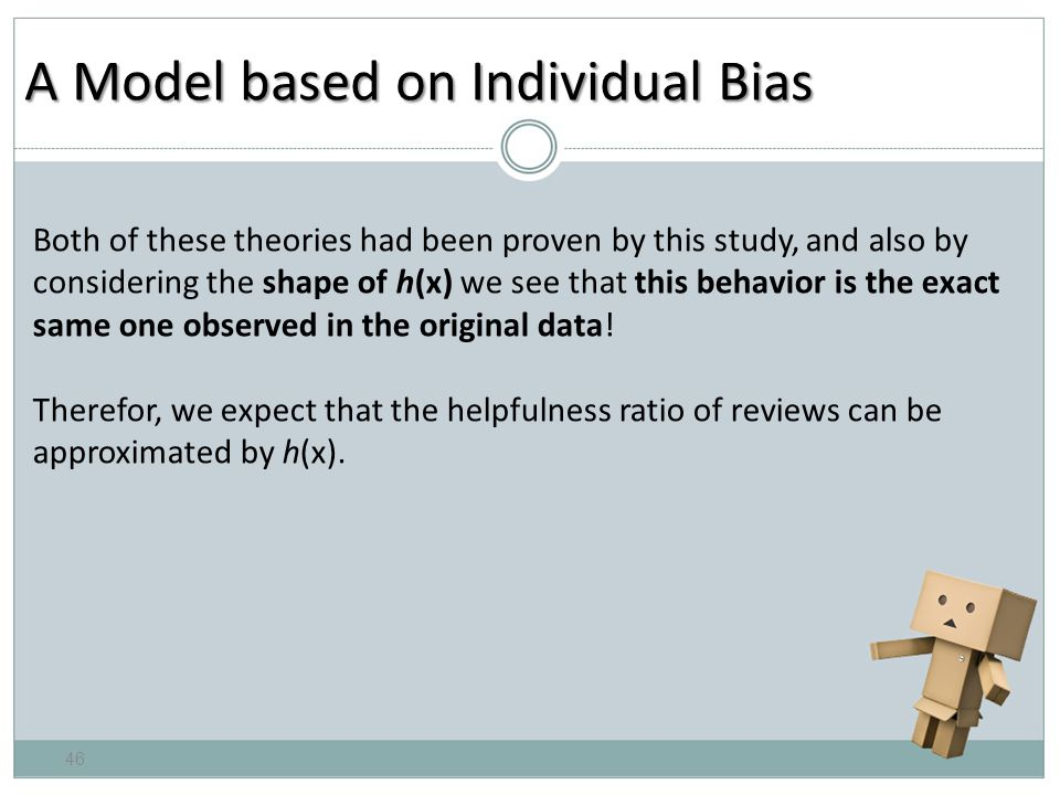 A Model based on Individual Bias Both of these theories had been proven by this study, and also by considering the shape of h(x) we see that this behavior is the exact same one observed in the original data.