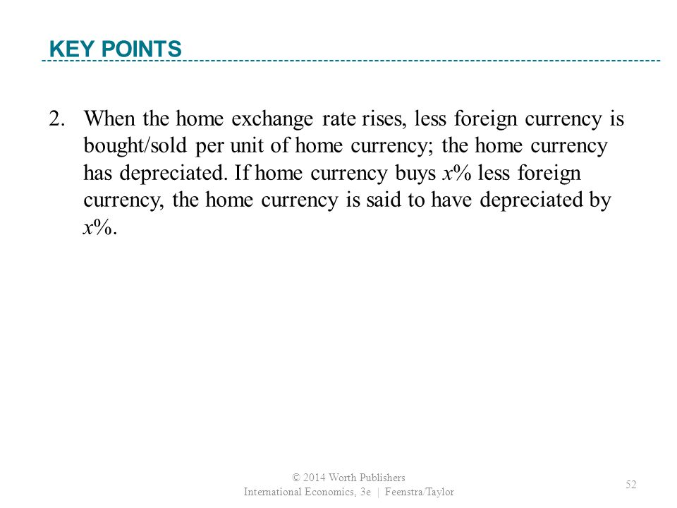2. When the home exchange rate rises, less foreign currency is bought/sold per unit of home currency; the home currency has depreciated. If home curre
