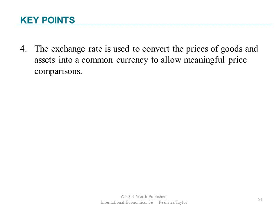 4. The exchange rate is used to convert the prices of goods and assets into a common currency to allow meaningful price comparisons. K e y T e r m KEY