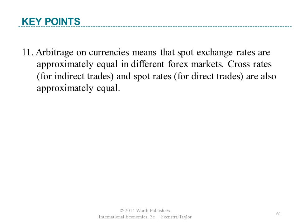 11. Arbitrage on currencies means that spot exchange rates are approximately equal in different forex markets. Cross rates (for indirect trades) and s