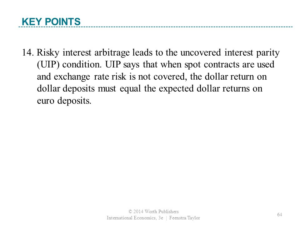 14. Risky interest arbitrage leads to the uncovered interest parity (UIP) condition.