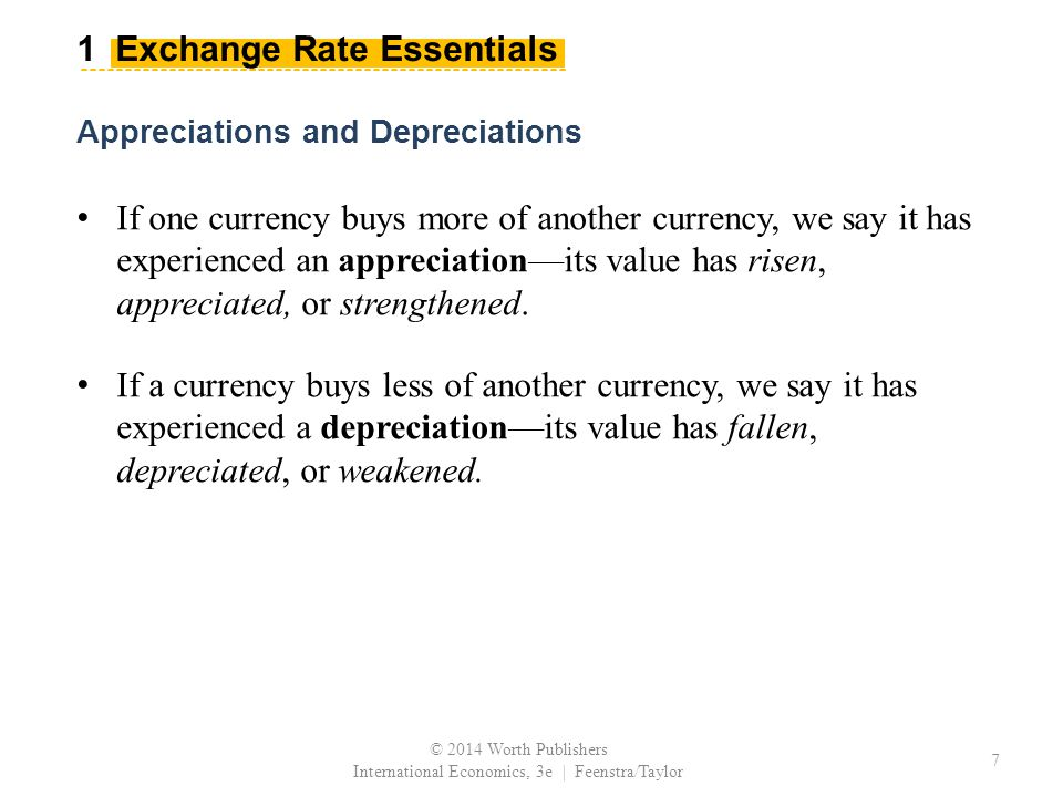 If one currency buys more of another currency, we say it has experienced an appreciation—its value has risen, appreciated, or strengthened.