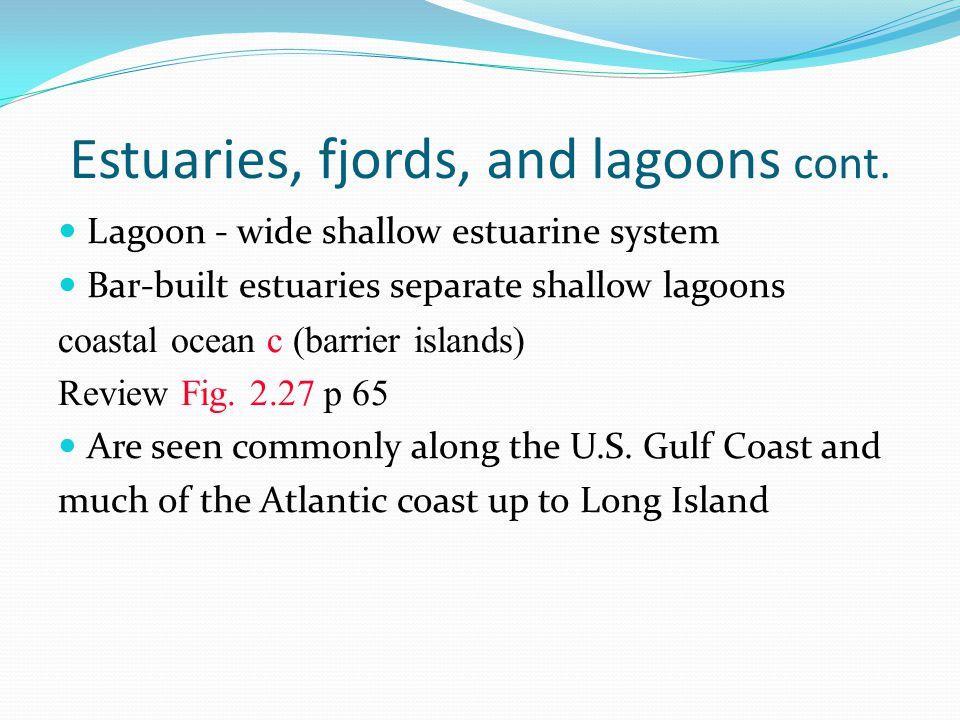 Estuaries, fjords, and lagoons cont. Lagoon - wide shallow estuarine system Bar-built estuaries separate shallow lagoons coastal ocean c (barrier isla
