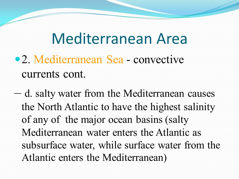 Mediterranean Area 2. Mediterranean Sea - convective currents cont. – d. salty water from the Mediterranean causes the North Atlantic to have the high