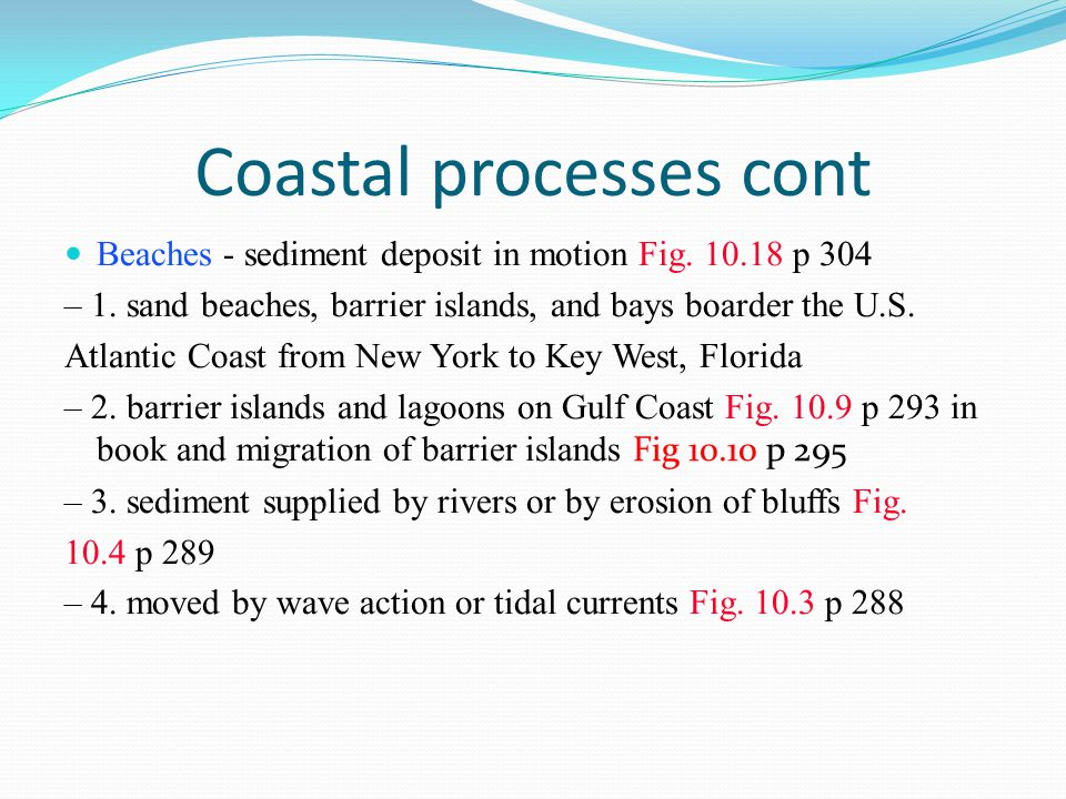 Coastal processes cont Beaches - sediment deposit in motion Fig. 10.18 p 304 – 1. sand beaches, barrier islands, and bays boarder the U.S. Atlantic Co