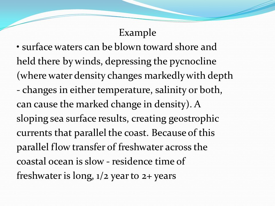 Example surface waters can be blown toward shore and held there by winds, depressing the pycnocline (where water density changes markedly with depth -