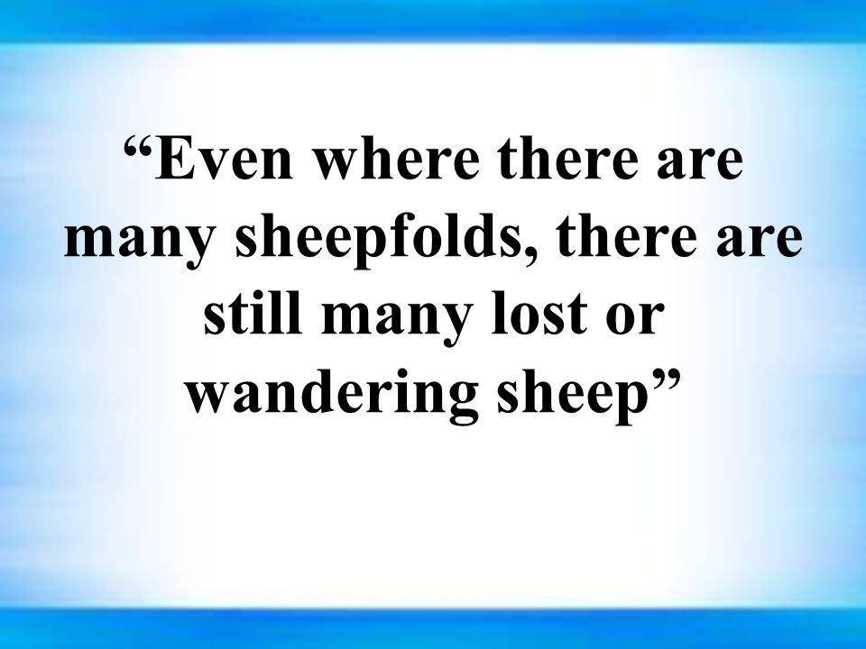 Even where there are many sheepfolds, there are still many lost or wandering sheep