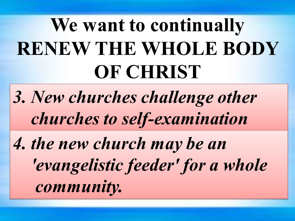 We want to continually RENEW THE WHOLE BODY OF CHRIST 3.