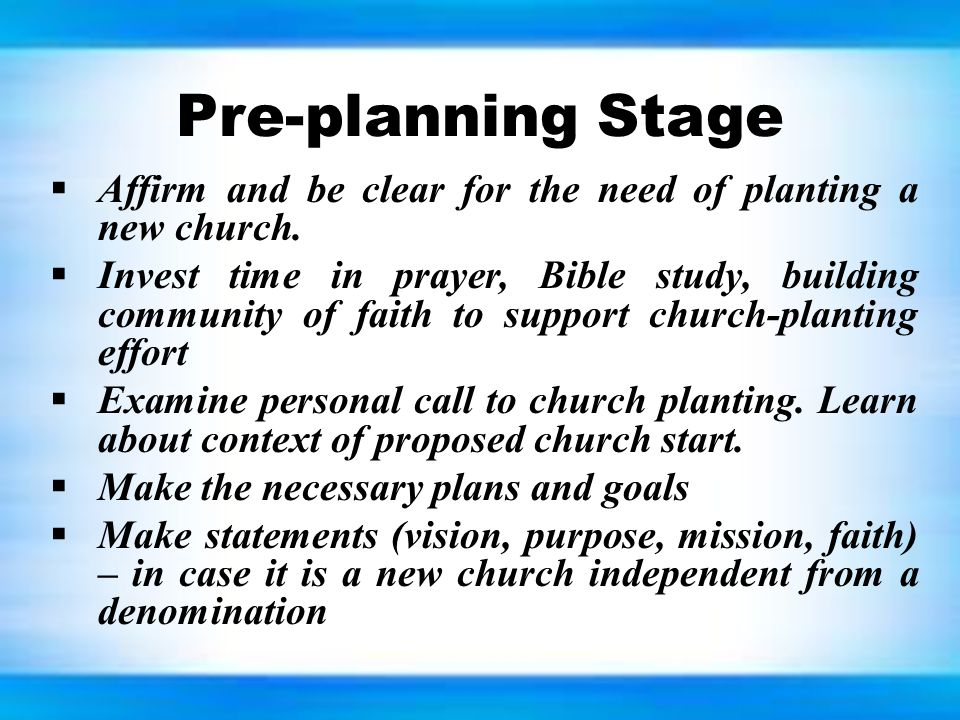 Pre-planning Stage  Affirm and be clear for the need of planting a new church.
