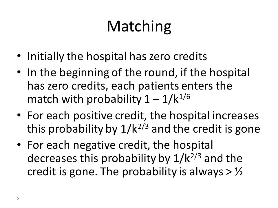 Gaining credit For each patient over k, the hospital gets 1 credit For each patient below k, the hospital looses 1 credit These credits only affect the next rounds 9