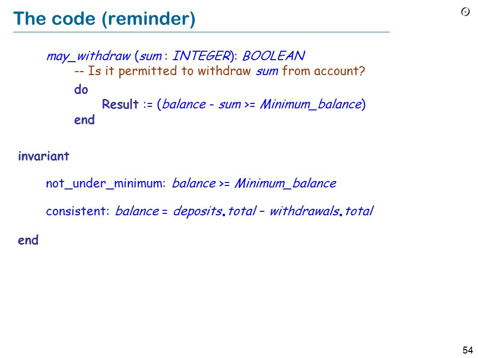 53 The code (reminder) withdraw (sum : INTEGER) -- Withdraw sum from the account.