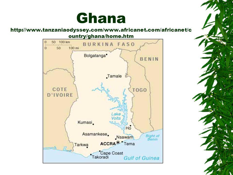 Ghana http://www.tanzaniaodyssey.com/www.africanet.com/africanet/c ountry/ghana/home.htm