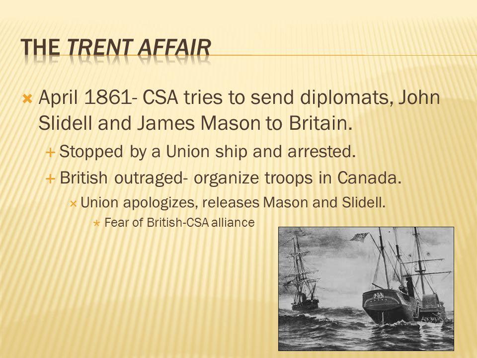  April 1861- CSA tries to send diplomats, John Slidell and James Mason to Britain.