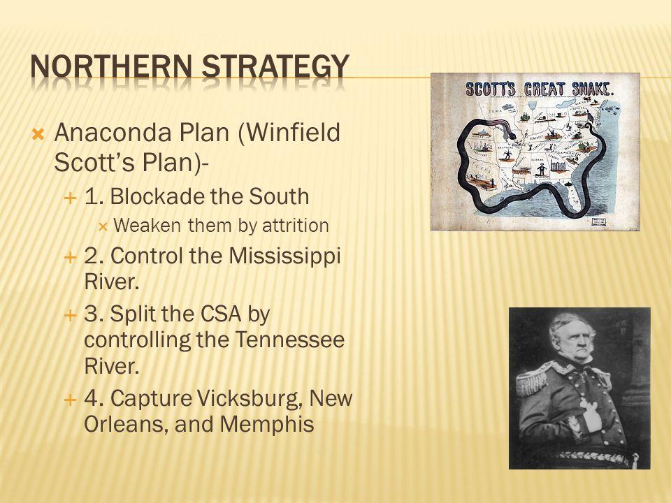  Anaconda Plan (Winfield Scott's Plan)-  1. Blockade the South  Weaken them by attrition  2.