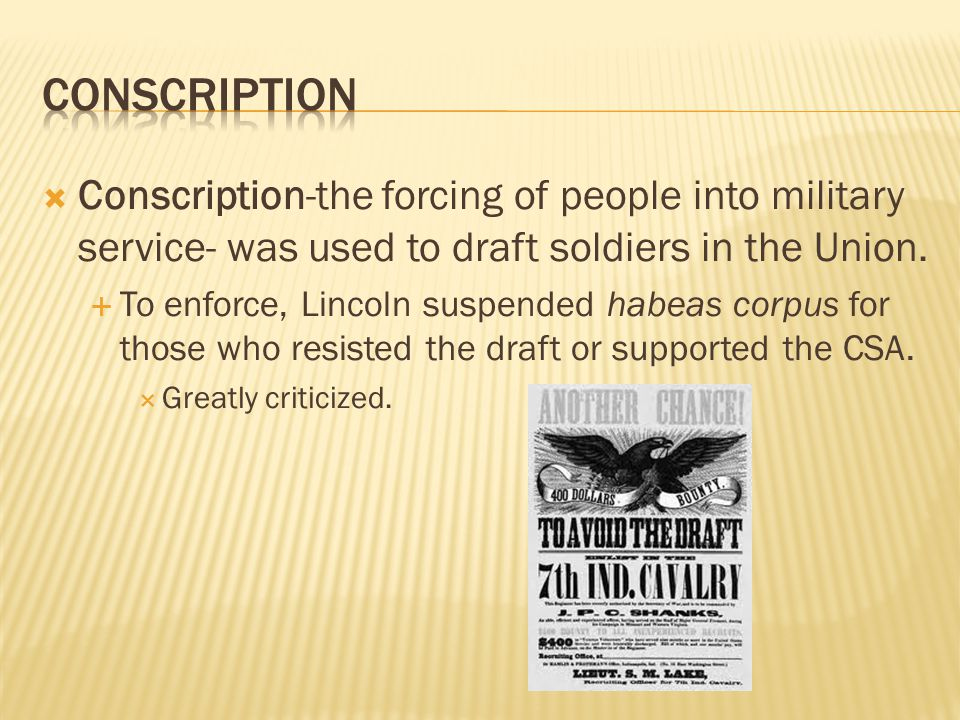  Conscription-the forcing of people into military service- was used to draft soldiers in the Union.