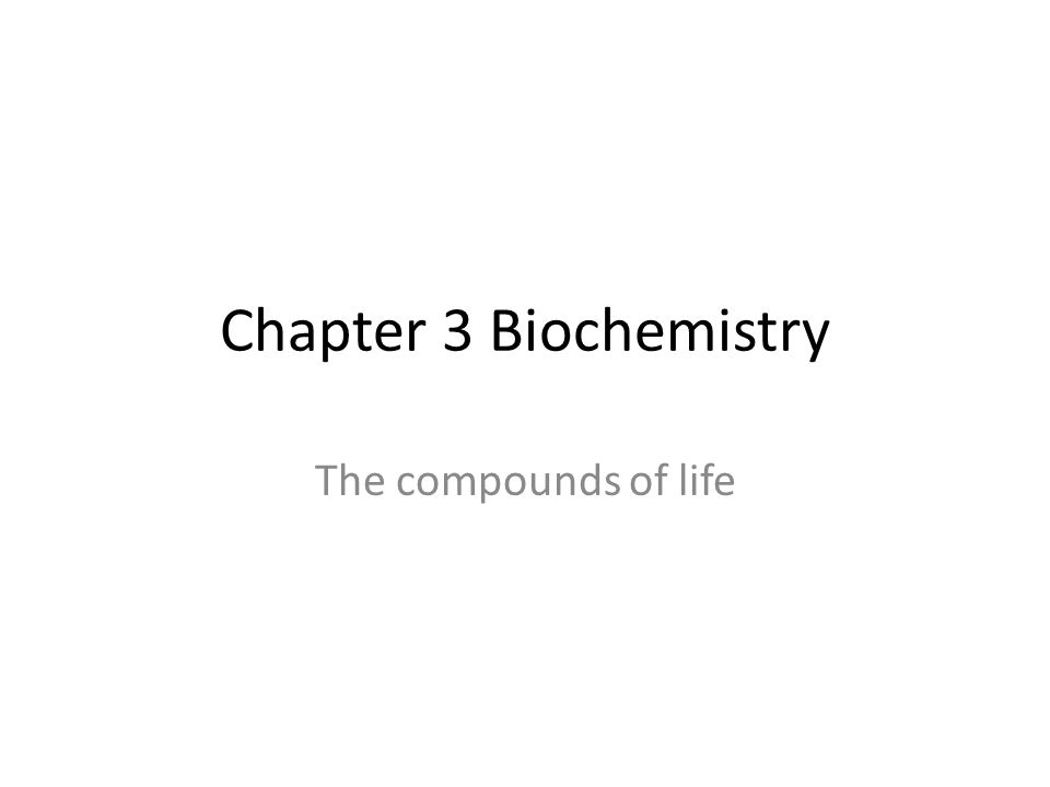 Chapter 3 Biochemistry The compounds of life