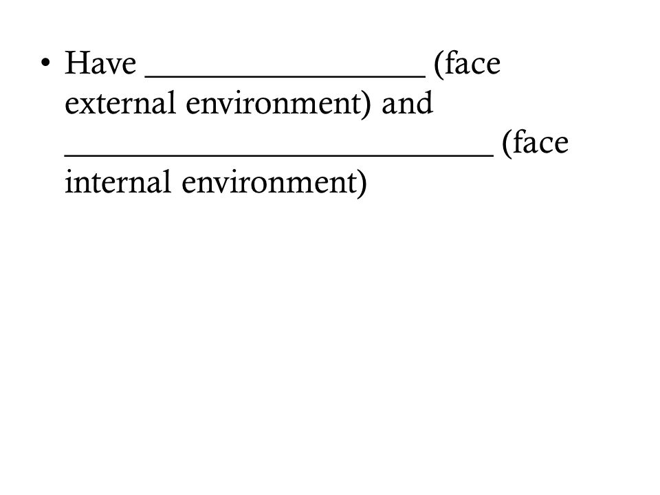 Have _________________ (face external environment) and __________________________ (face internal environment)