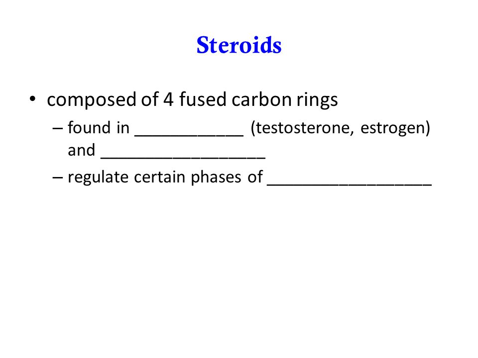 Steroids composed of 4 fused carbon rings – found in ____________ (testosterone, estrogen) and __________________ – regulate certain phases of _______