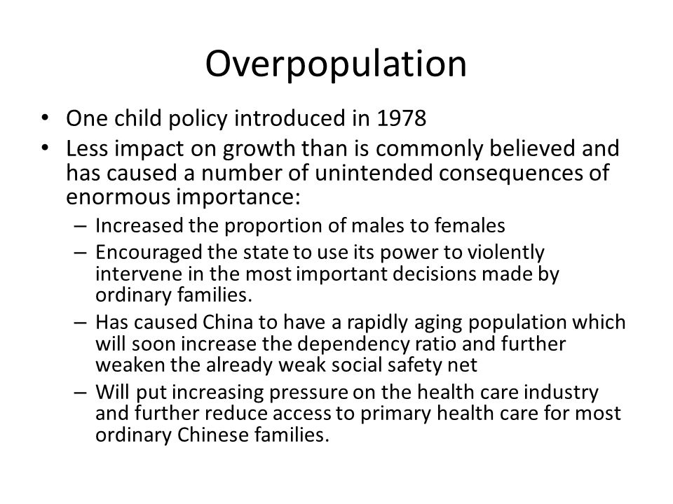 Overpopulation One child policy introduced in 1978 Less impact on growth than is commonly believed and has caused a number of unintended consequences