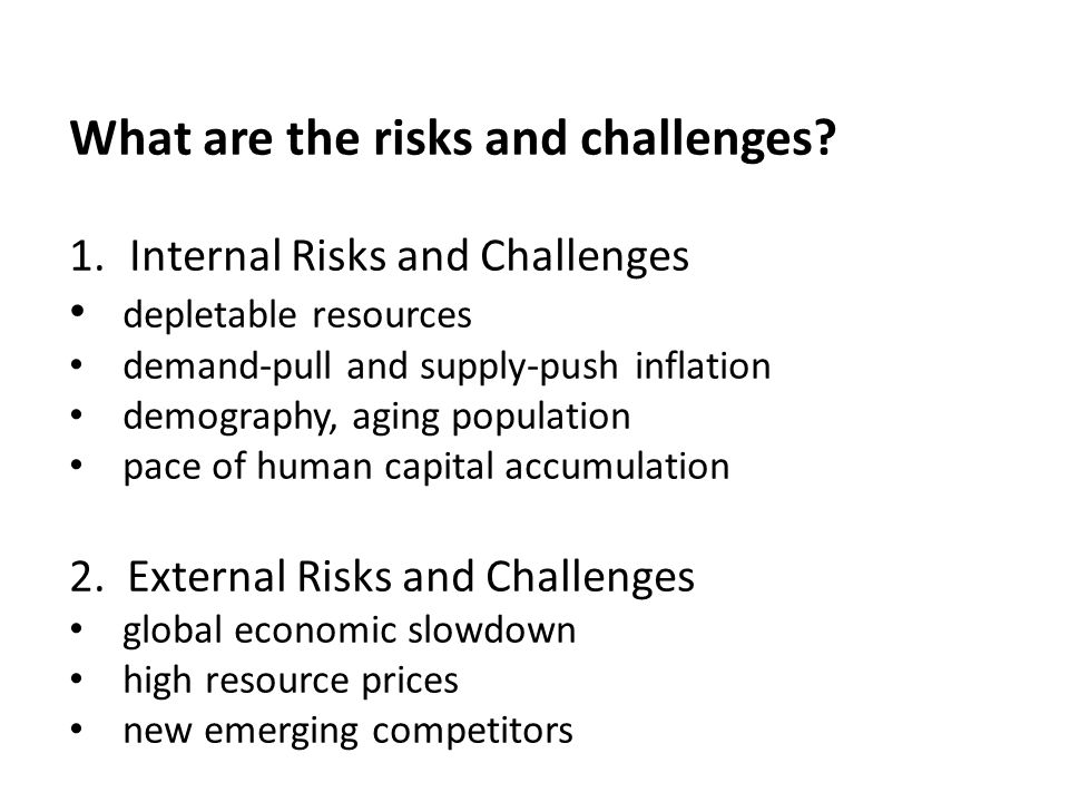 What are the risks and challenges? 1.Internal Risks and Challenges depletable resources demand-pull and supply-push inflation demography, aging popula