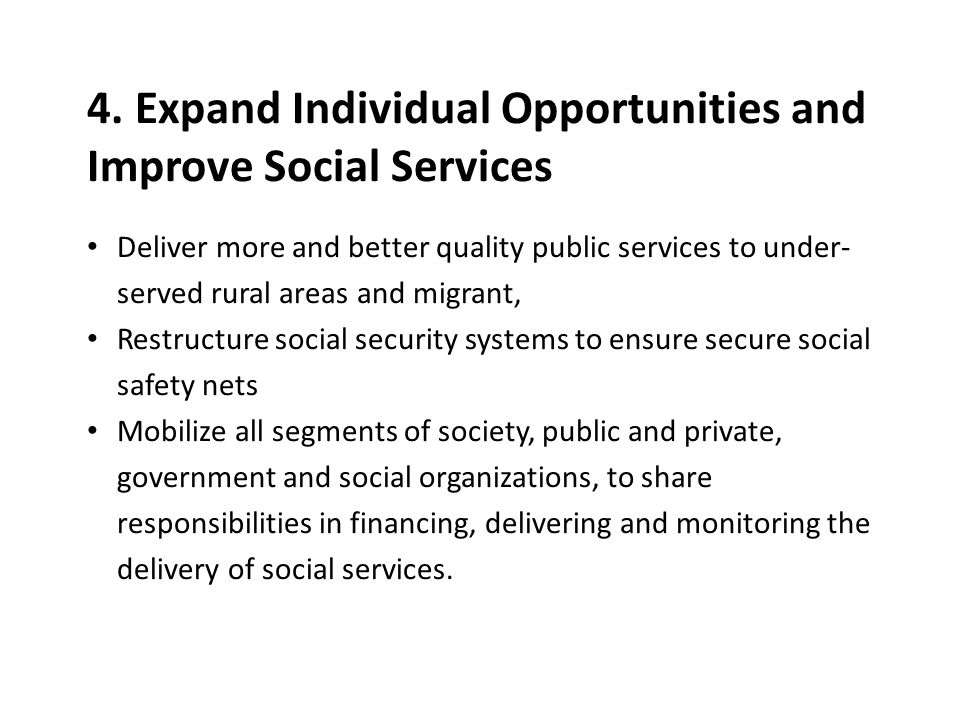 4. Expand Individual Opportunities and Improve Social Services Deliver more and better quality public services to under- served rural areas and migran