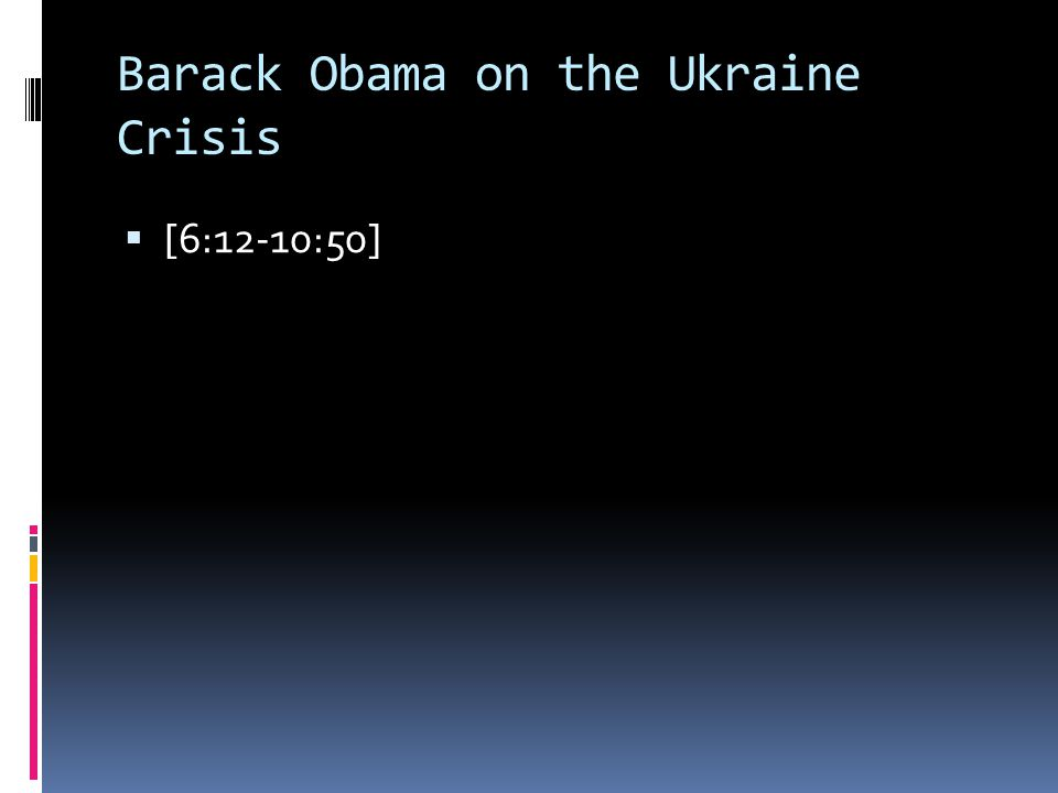 Barack Obama on the Ukraine Crisis  [6:12-10:50]